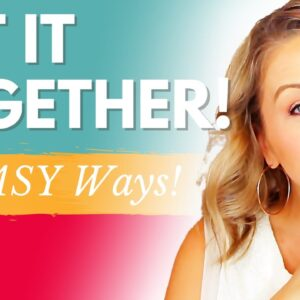 10 Simple & Easy Ways To Get Your Life Together