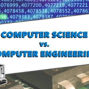 Computer Science Vs Computer Engineering How to Pick the Right