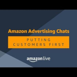 Amazon Advertising Chats: Putting Customers First
